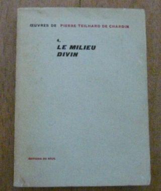 Le milieu divin P. Teilhard de Chardin ed° 1957
