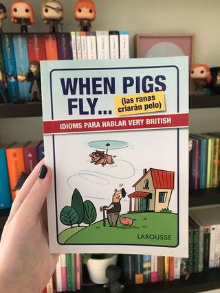 When pigs fly... idioms para hablar very British