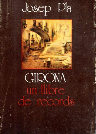 LIBRO GIRONA UN LLIBRE DE RECORDS DE JOSEP PLA