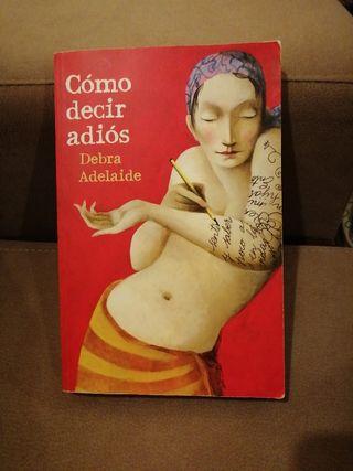 Libro : Cómo decir adiós. Debra Adelaide