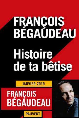 Histoire de ta Bêtise François Bégaudeau