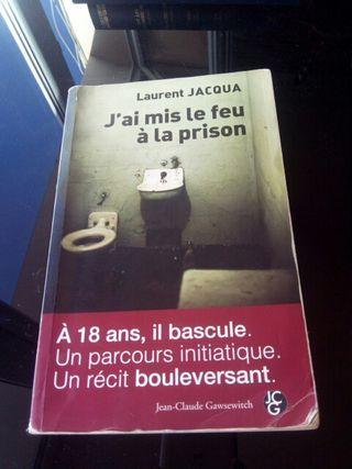 J'ai mis le feu á la prison. Laurent Jacqua.