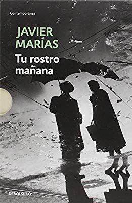 Javier Marías,trilogía novelas Tu Rostro Mañana