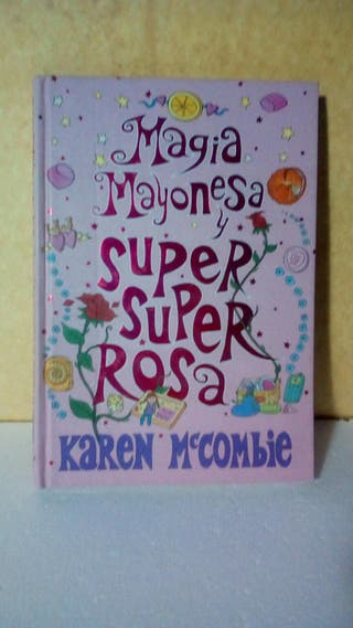Magia mayonesa y súper súper rosa / Karen McCombie