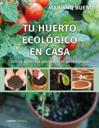 Tu huerto ecológico en casa. Mariano Bueno