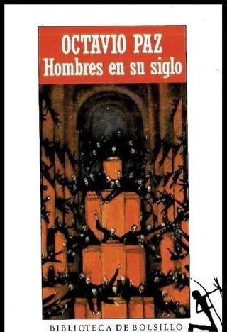 OCTAVIO PAZ. HOMBRES EN SU SIGLO Y OTROS ENSAYOS