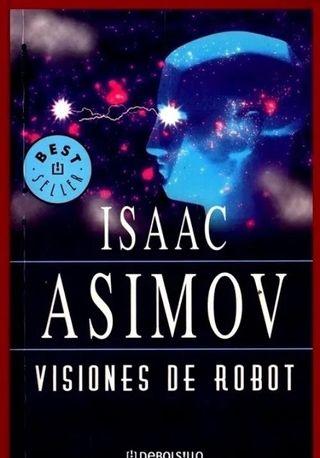 ISAAC ASIMOV. VISIONES DE ROBOT.