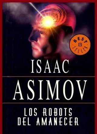 ISAAC ASIMOV. LOS ROBOTS DEL AMANECER.