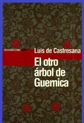 EL OTRO ARBOL DE GUERNICA. LUIS DE CASTRESANA.