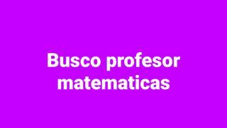 busco profesor matemáticas