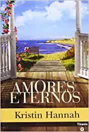 Amores eternos, de Kristin Hannah - novela