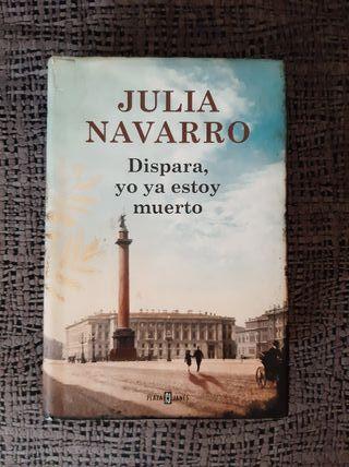 Dispara, yo ya estoy muerto. Julia Navarro