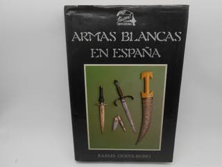 ARMAS BLANCAS EN ESPAÑA. Rafael Ocete Rubio.