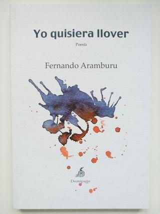 FERNANDO ARAMBURU, Yo quisiera llover (poesía)