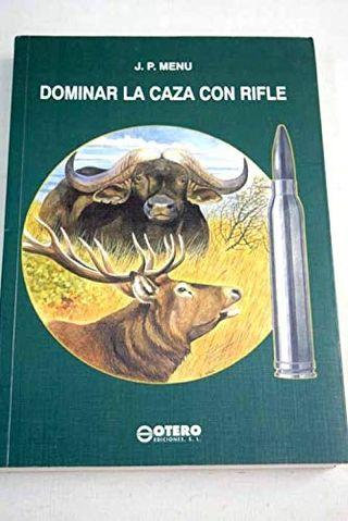 Libro 'Dominar la caza con rifle' de J. P. Menu