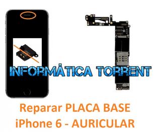 Reparar Placa Base IPhone 6 AURICULAR