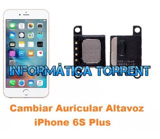 Cambiar Auricular Altavoz IPhone 6s Plus