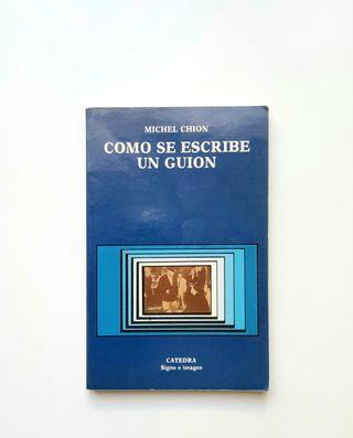 CÓMO SE ESCRIBE UN GUIÓN. Michel Chion 1988