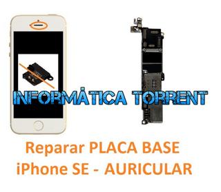 Reparar Placa Base IPhone SE AURICULAR