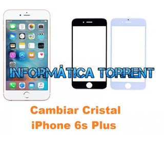 Cambiar Cristal IPhone 6s Plus