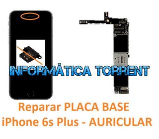 Reparar Placa Base IPhone 6s Plus AURICULAR