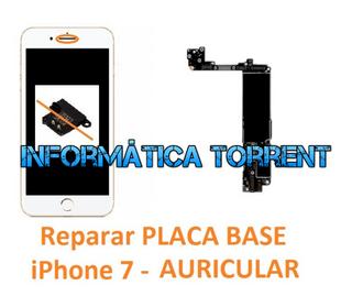 Reparar Placa Base IPhone 7 AURICULAR