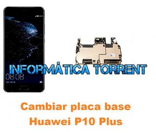 Cambiar Placa Base Huawei P10 Plus