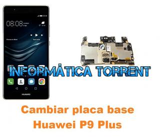 Cambiar Placa Base Huawei P9 Plus