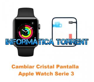 Cambiar Cristal Pantalla Apple Watch Serie 3