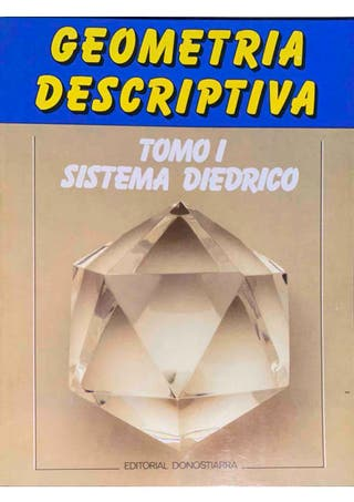 GEOMETRÍA DESCRIPTIVA - TOMO 1 - SISTEMA DIEDRICO.